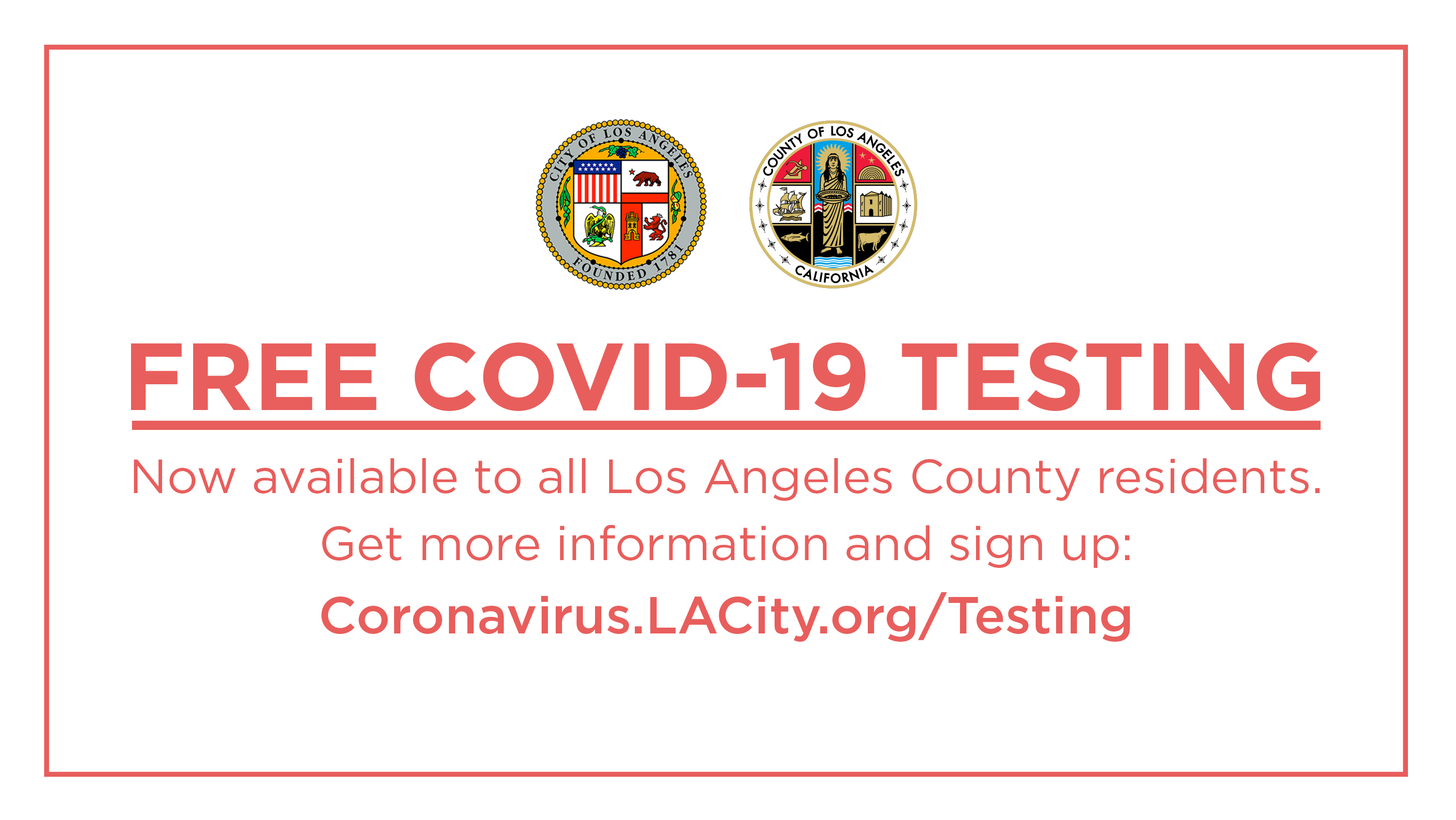 Free Covid-19 Testing. Now available to all LA County Residents. Get more info and Sign Up at Coronavirus.LACity.org/Testing